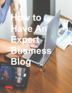 How to have an expert business blog